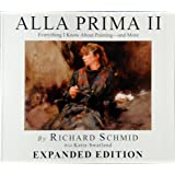 Alla Prima II - Expanded Edition Everything I Know about Painting--And More