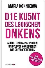Die Kunst des logischen Denkens: Scharfsinnig analysieren und clever kombinieren wie Sherlock Holmes (German Edition) Kindle Edition
