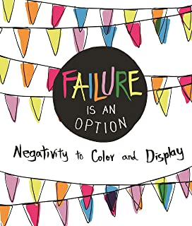 Failure Is Always An Option Negativity To Color And Display