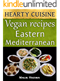 Vegan Recipes: Eastern Mediterranean Hearty Cuisine: Healthy Living Cookbook (Weight Maintenance & Low Fat Lifestyle) (English Edition)