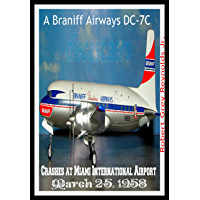 A Braniff Airways DC-7C: Crashes at Miami International Airport March 25, 1958