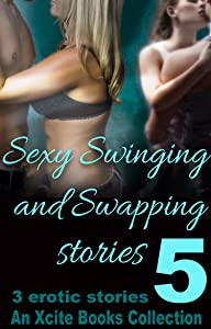 Sexy Swinging and Swapping Stories – Volume Five - An Xcite Books Collection