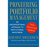 Pioneering Portfolio Management: An Unconventional Approach to Institutional Investment: An Unconventional Approach to Instit