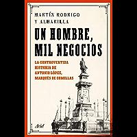 Un hombre, mil negocios: La controvertida historia de Antonio López, marqués de Comillas