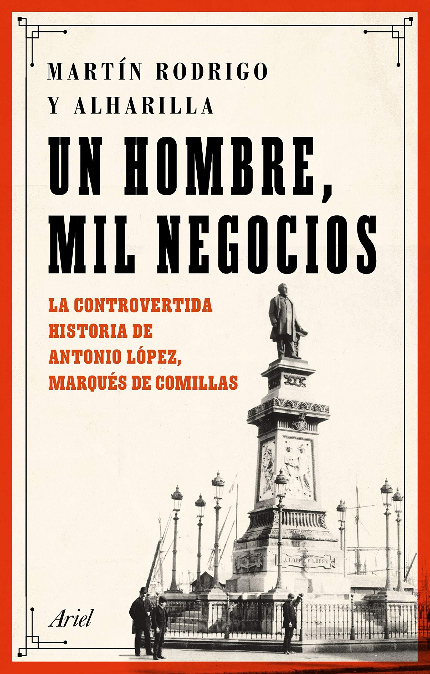 Un hombre, mil negocios: La controvertida historia de Antonio López, marqués de Comillas Ariel: Amazon.es: Rodrigo, Martín: Libros