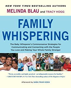 Family Whispering: The Baby Whisperer's Commonsense Strategies for Communicating and Connecting with the People You Love and Making Your Whole Family Stronger