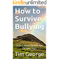 How to Survive Bullying : A Self Help Guide for Grown Ups (English Edition)