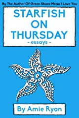 Starfish On Thursday: essays Kindle Edition