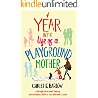 A Year in the Life of a Playground Mother: A laugh-out-loud funny novel about life at the School Gates (A School Gates…