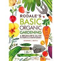 Rodale's Basic Organic Gardening: A Beginner's Guide to Starting a Healthy Garden