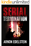 Serial Termination: A Chilling Dark Serial Killer Crime Thriller (Suspenseful Murder Investigation Novel)