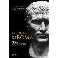 Em nome de Roma: Os conquistadores que formaram o império romano - 2ª Edição