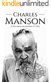 Charles Manson: A Life From Beginning to End (True Crime Book 4)