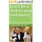 Don't be a jerk to your customers!: Exceptional customer service hacks that will increase your profits and job satisfaction!