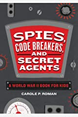 Spies, Code Breakers, and Secret Agents: A World War II Book for Kids Kindle Edition