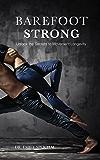 Barefoot Strong: Unlock the Secrets to Movement Longevity (English Edition)