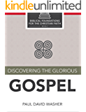 Discovering the Glorious Gospel (Biblical Foundations for the Christian Faith Book 2) (English Edition)