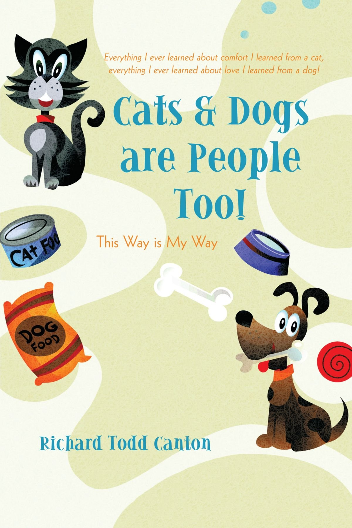 Cats & Dogs are People Too!: This Way is My Way