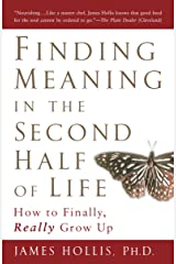 Finding Meaning in the Second Half of Life: How to Finally, Really Grow Up Kindle Edition