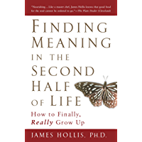 Finding Meaning in the Second Half of Life: How to Finally, Really Grow Up (English Edition)