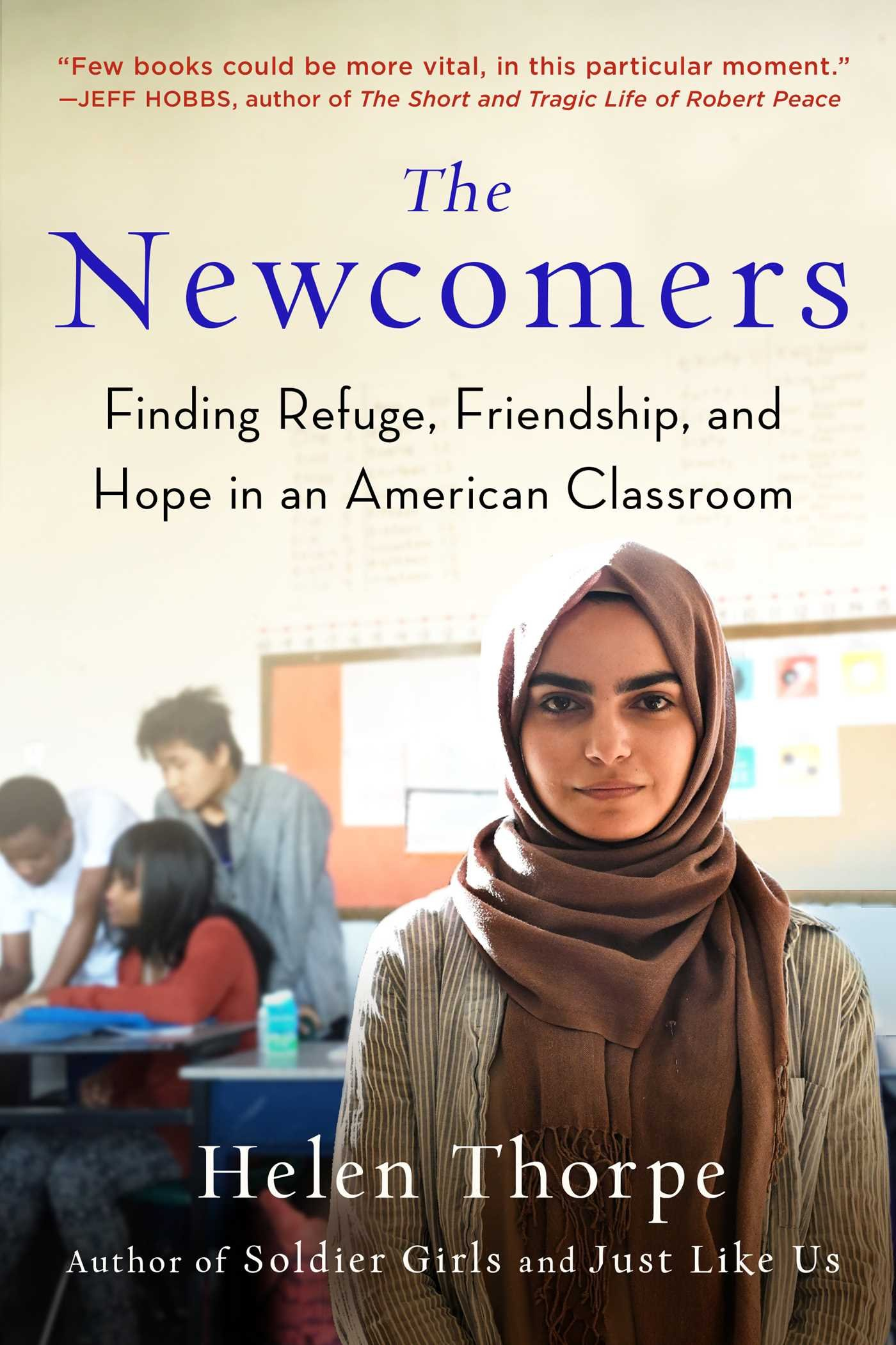 The Newcomers: Finding Refuge, Friendship, And Hope In An American  Classroom: Helen Thorpe: 9781501159091: Amazon: Books