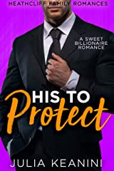 His to Protect: A Sweet Billionaire Romance (Heathcliff Family Romances Book 3) Kindle Edition