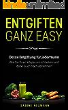 Entgiften ganz easy: Detox Entgiftung für jedermann. Wie Sie Ihren Körper entschlacken und dabei auch noch abnehmen. (German Edition)