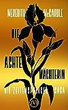Die achte Wächterin: Die Zeitenspringer-Saga 1