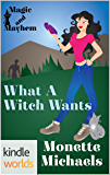 Magic and Mayhem: What A Witch Wants (Kindle Worlds Novella)