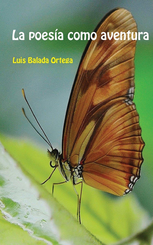 La poesía como aventura (Spanish Edition): Luis Balada Ortega: 9781508588269: Amazon.com: Books