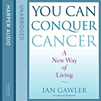 You Can Conquer Cancer: The Ground-Breaking Self-Help Manual Including Nutrition, Meditation and Lifestyle Management…