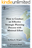 How to Conduct an Effective Strategic Planning Process with Minimal Effort (A COMPASS Book Book 1)