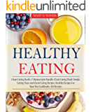 Healthy Eating: Cookbooks, 3 Manuscripts Bundle, Clean Eating Made Simple, Eating Clean and Clean Eating Recipes. Healthy Recipes For Your Diet Cookbooks. 100 Recipes.(Healthy Eating Cookbook)