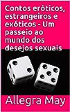Contos eróticos, estrangeiros e exóticos - Um passeio ao mundo dos desejos sexuais