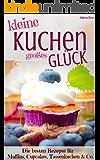 Kleine Kuchen – Großes Glück: Rezepte für Muffins, Cupcakes, Tassenküchlein u.v.m. inkl. Weihnachts-Special ( Kleine Kuchen und Torten Backbuch Kuchen ... ) (Backen - die besten Rezepte 17)
