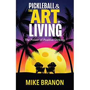 Pickleball and the Art of Living: The Power of Positive Dinking
