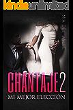 Chantaje 2: Mi mejor elección (Spanish Edition)