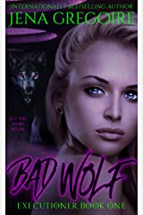 Bad Wolf: An Urban Fantasy & Paranormal Romance Adventure (Executioner Book 1) Kindle Edition