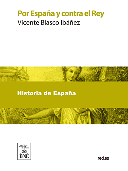 Por España y contra el Rey eBook: Blasco Ibañez, Vicente: Amazon.es: Tienda Kindle