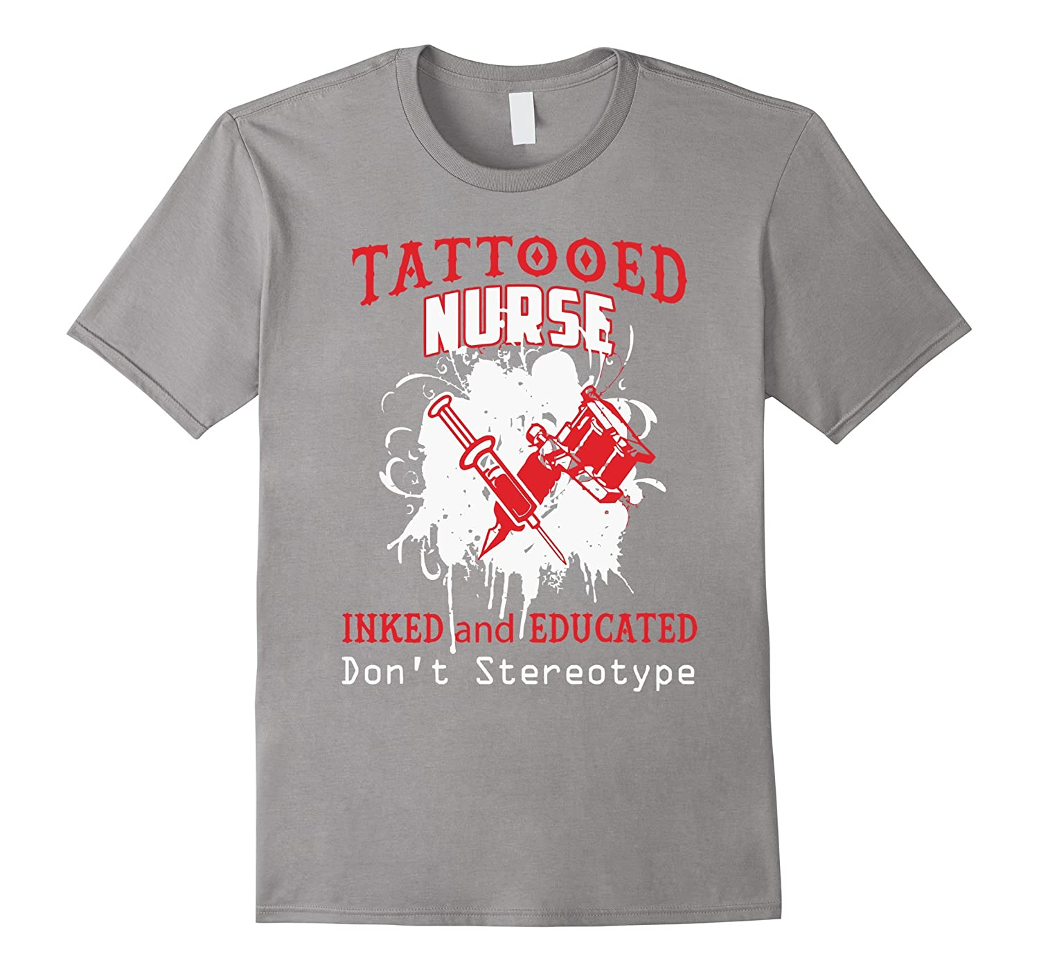 Tattooed nurse inked and educated dont stereotype t shirt for Tattooed nurse shirt