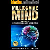Millionaire Mind: 3 Manuscripts - Money Mastery, Passive Income, Entrepreneurship