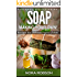 Skincare: Soap. Homemade recipes for all types of skin.: Skin remedies & Beauty