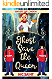 Ghost Save the Queen (Ghosts of London Book 3)