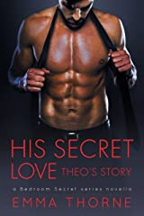 His Secret Love: Theo's Story (A Novella) (Bedroom Secrets Novella Series Book 1) Kindle Edition