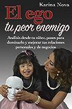EL EGO, TU PEOR ENEMIGO.: Análisis desde la niñez, pasos para dominarlo y mejorar tus relaciones personales y de negocios.