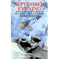 September Evening: The Life and Final Combat of the German World War One Ace: Werner Voss