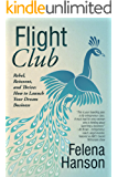 Flight Club: Rebel, Reinvent, and Thrive: How To Launch Your Dream Business