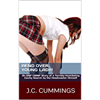 Bend Over, Young Lady!: An ENF CMNF Story of a Terribly Humiliating Cavity Search by the Headmaster Himself (Sweet, Innocent, Wholesome, and Humiliated Book 1) (English Edition)