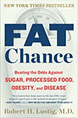Fat Chance: Beating the Odds Against Sugar, Processed Food, Obesity, and Disease Kindle Edition