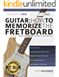 Guitar: How to Memorize the Fretboard: Quickly and Easily Learn the Notes on the Guitar Neck (English Edition)